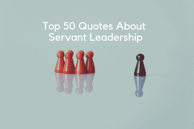 Top 50 Quotes About Servant Leadership | Leadership Geeks